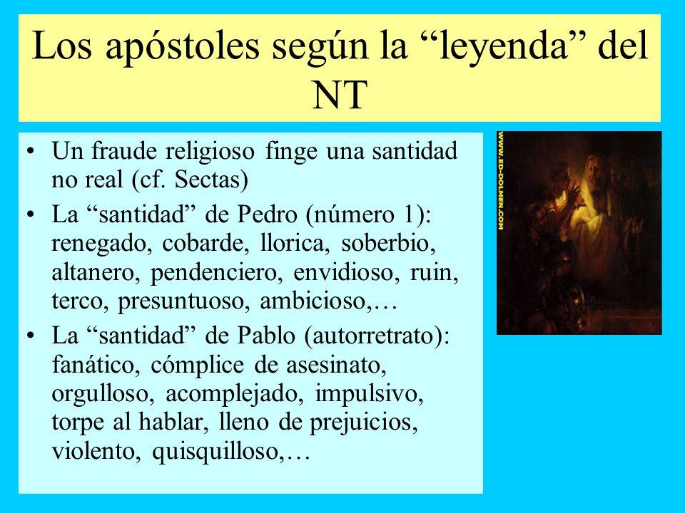 Los apóstoles según la leyenda del NT Un fraude religioso finge una santidad no real (cf. Sectas) La santidad de Pedro (número 1): renegado, cobarde,