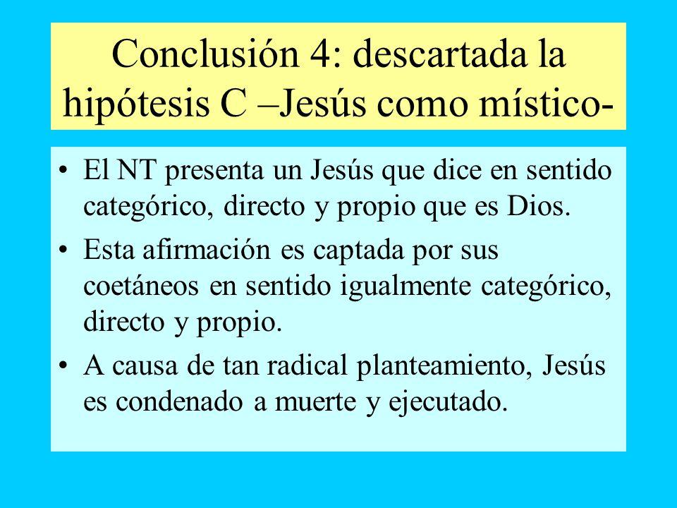 Conclusión 4: descartada la hipótesis C –Jesús como místico- El NT presenta un Jesús que dice en sentido categórico, directo y propio que es Dios. Est