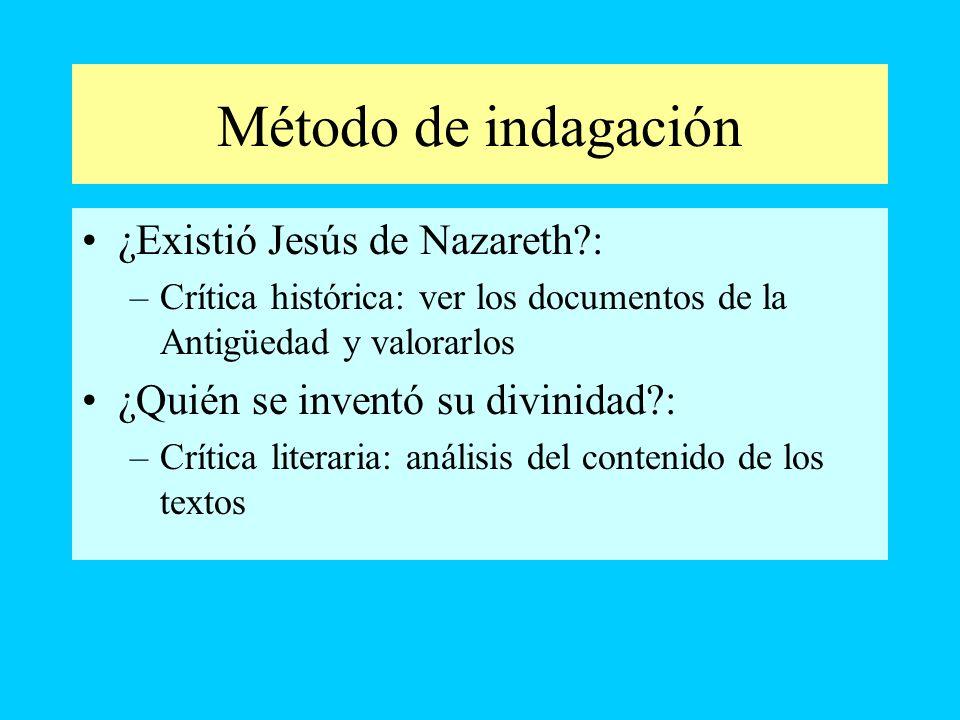 Método de indagación ¿Existió Jesús de Nazareth?: –Crítica histórica: ver los documentos de la Antigüedad y valorarlos ¿Quién se inventó su divinidad?