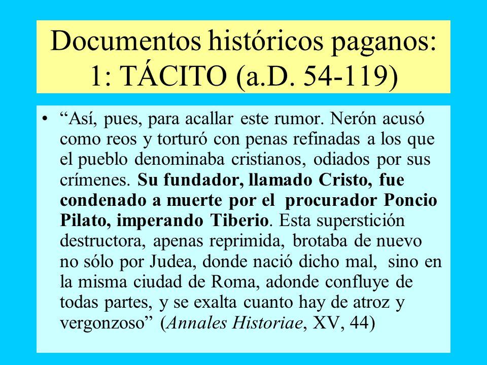 Documentos históricos paganos: 1: TÁCITO (a.D. 54-119) Así, pues, para acallar este rumor. Nerón acusó como reos y torturó con penas refinadas a los q