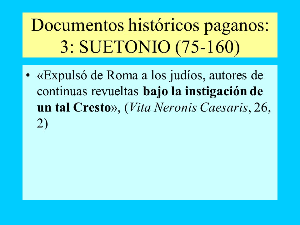 Documentos históricos paganos: 3: SUETONIO (75-160) «Expulsó de Roma a los judíos, autores de continuas revueltas bajo la instigación de un tal Cresto