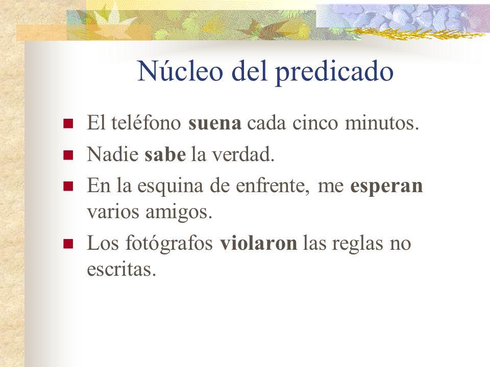 Núcleo del predicado ¿Pero, cual es el núcleo del predicado? La palabra o palabras que constituirán el sujeto de una oración serán aquellas que concue