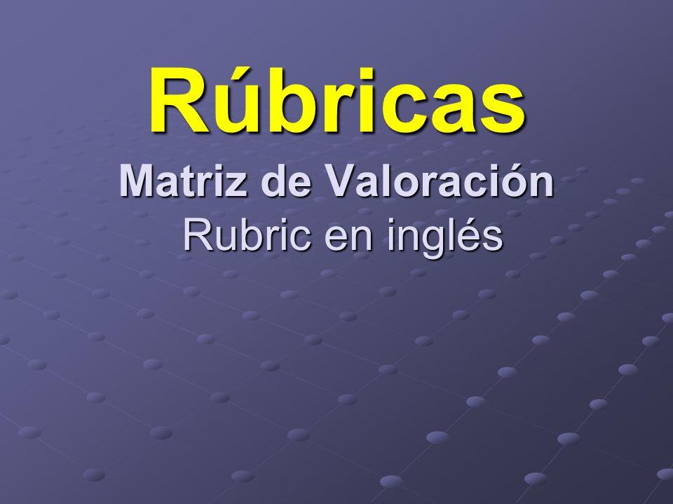 Rúbricas Matriz de Valoración Rubric en inglés