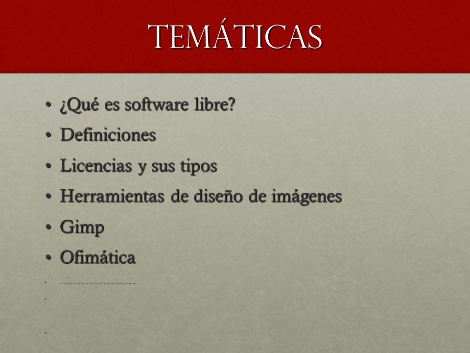Temáticas ¿Qué es software libre?¿Qué es software libre? DefinicionesDefiniciones Licencias y sus tiposLicencias y sus tipos Herramientas de diseño de