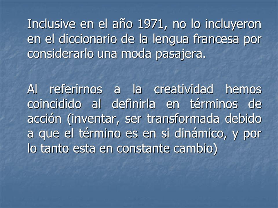 Inclusive en el año 1971, no lo incluyeron en el diccionario de la lengua francesa por considerarlo una moda pasajera. Al referirnos a la creatividad