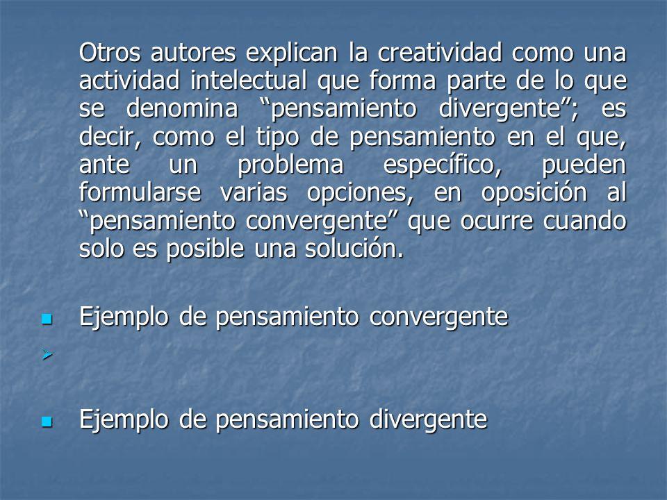 Otros autores explican la creatividad como una actividad intelectual que forma parte de lo que se denomina pensamiento divergente; es decir, como el t