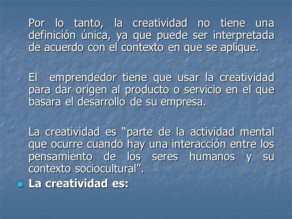 Por lo tanto, la creatividad no tiene una definición única, ya que puede ser interpretada de acuerdo con el contexto en que se aplique. El emprendedor