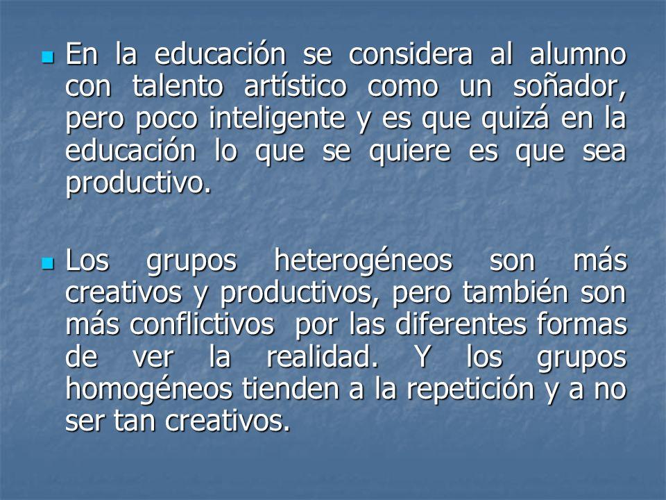 En la educación se considera al alumno con talento artístico como un soñador, pero poco inteligente y es que quizá en la educación lo que se quiere es