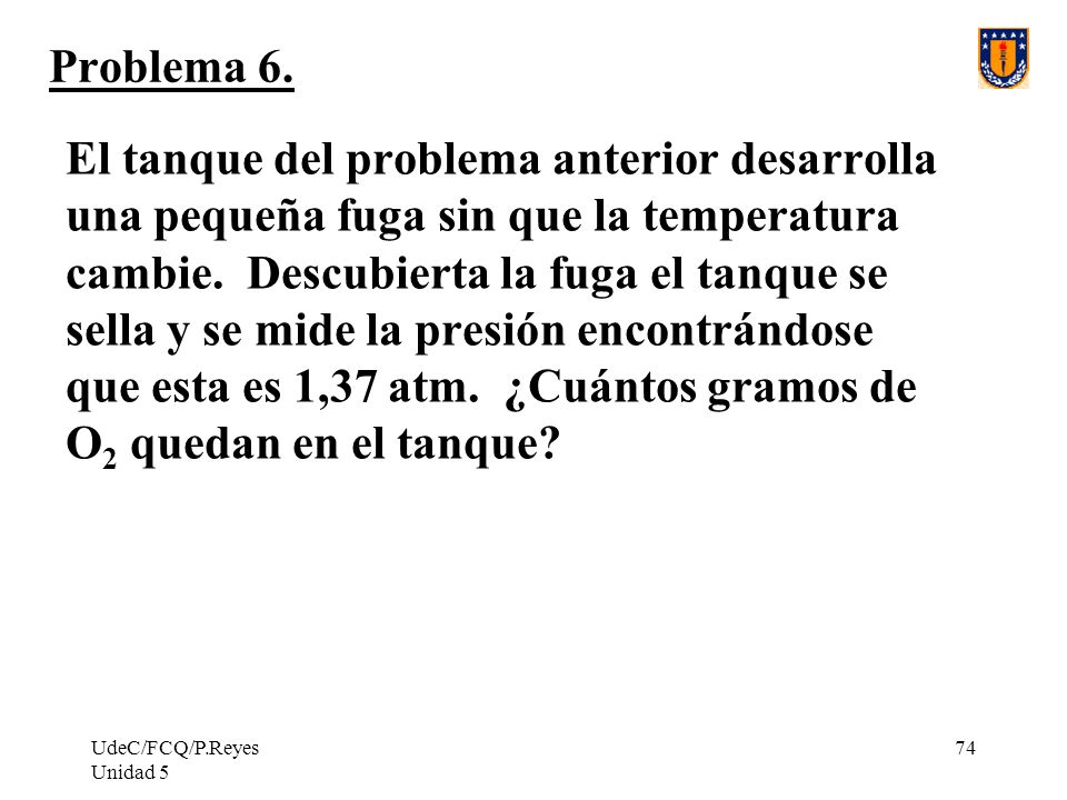 UdeC/FCQ/P.Reyes Unidad 5 74 Problema 6.