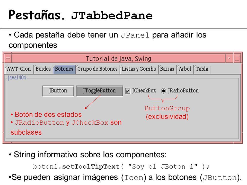 El lenguaje de programación Java13 Pestañas. JTabbedPane String informativo sobre los componentes: boton1.setToolTipText(