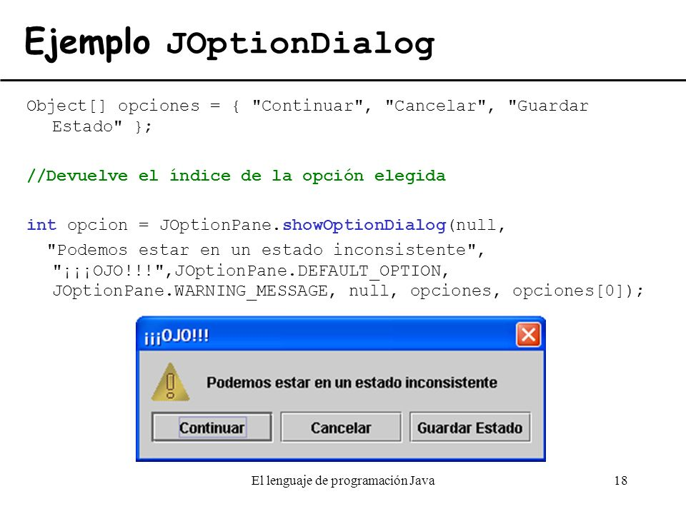El lenguaje de programación Java18 Ejemplo JOptionDialog Object[] opciones = {