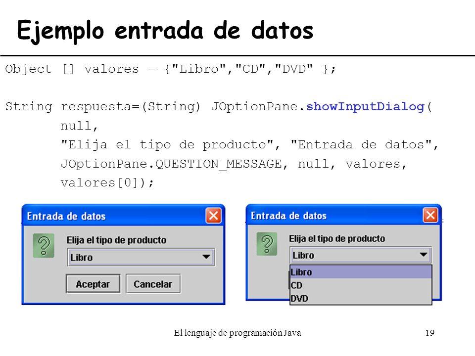 El lenguaje de programación Java19 Ejemplo entrada de datos Object [] valores = {