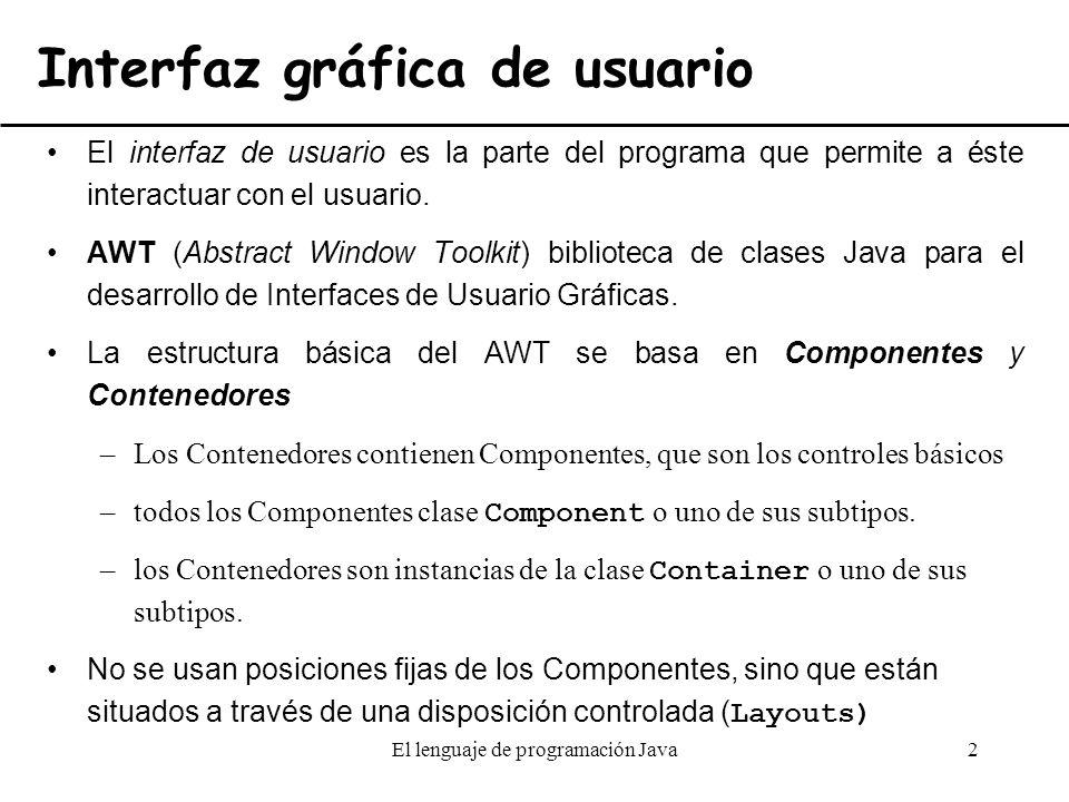 El lenguaje de programación Java2 Interfaz gráfica de usuario El interfaz de usuario es la parte del programa que permite a éste interactuar con el us