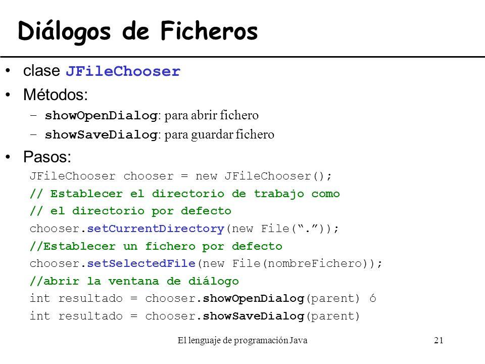 El lenguaje de programación Java21 Diálogos de Ficheros clase JFileChooser Métodos: –showOpenDialog : para abrir fichero –showSaveDialog : para guarda