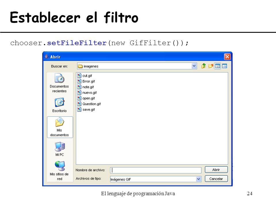 El lenguaje de programación Java24 Establecer el filtro chooser.setFileFilter(new GifFilter());