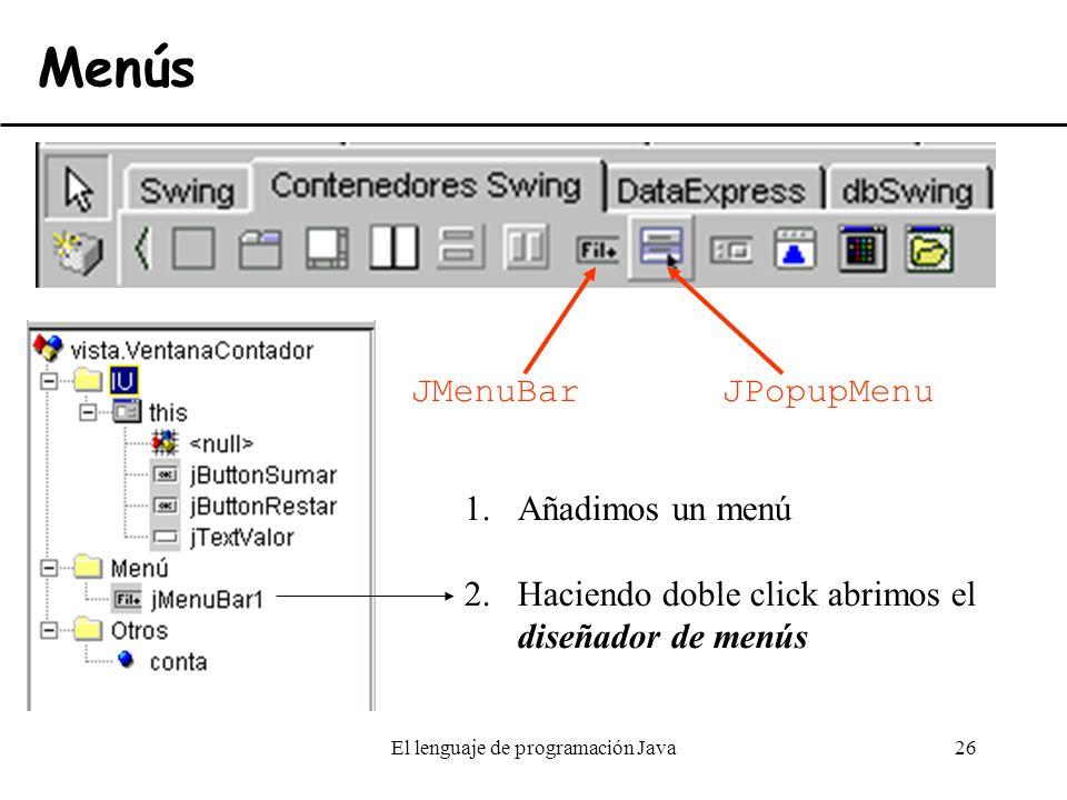 El lenguaje de programación Java26 Menús JMenuBarJPopupMenu 1.Añadimos un menú 2.Haciendo doble click abrimos el diseñador de menús