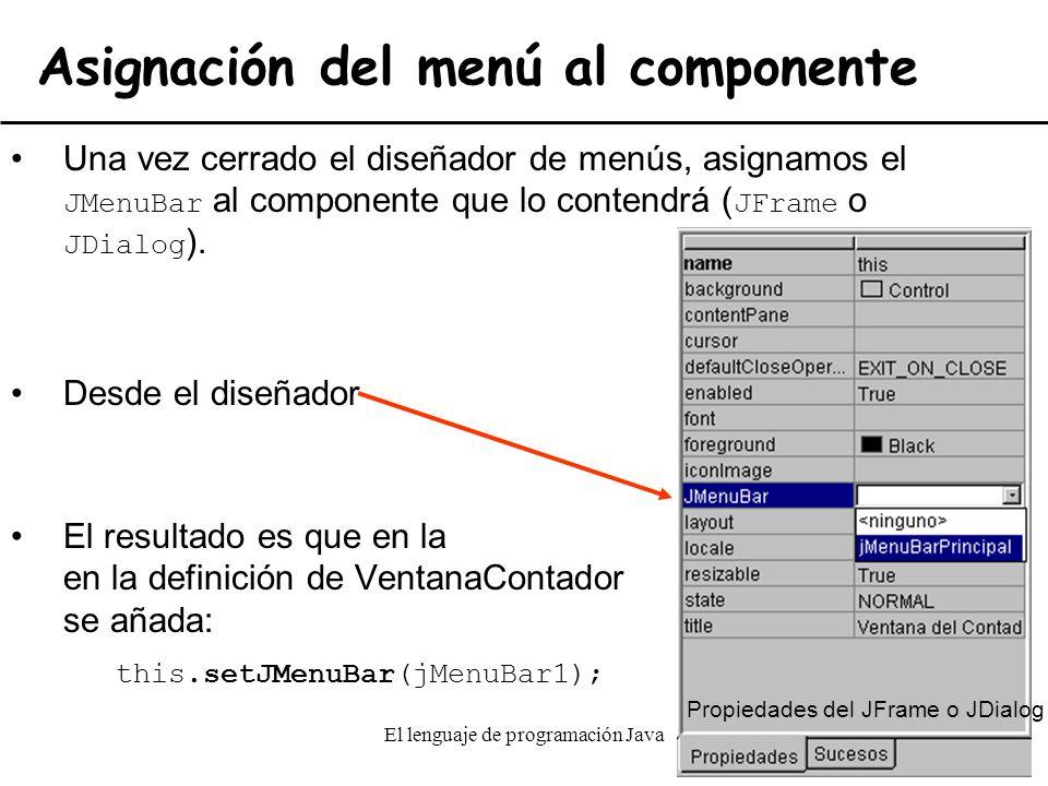 El lenguaje de programación Java28 Asignación del menú al componente Una vez cerrado el diseñador de menús, asignamos el JMenuBar al componente que lo