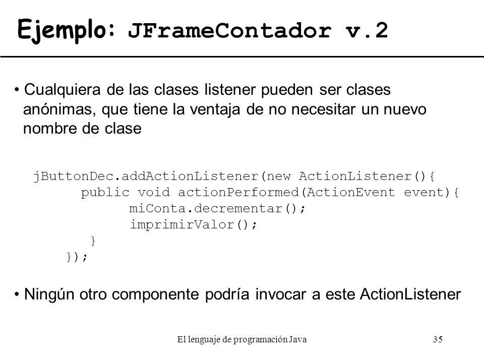 El lenguaje de programación Java35 Ejemplo: JFrameContador v.2 jButtonDec.addActionListener(new ActionListener(){ public void actionPerformed(ActionEv