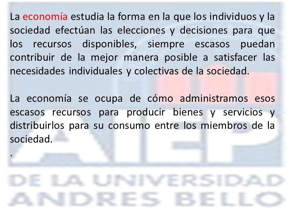 La economía estudia la forma en la que los individuos y la sociedad efectúan las elecciones y decisiones para que los recursos disponibles, siempre es