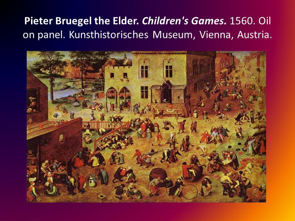 Pieter Bruegel the Elder.Children s Games. 1560. Oil on panel.