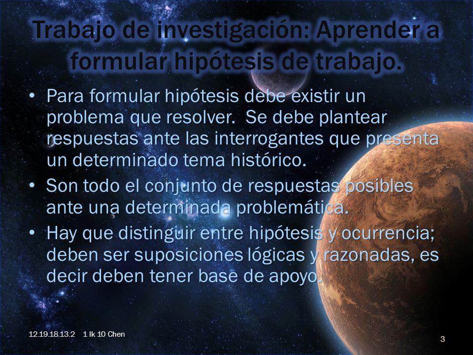 Para formular hipótesis debe existir un problema que resolver. Se debe plantear respuestas ante las interrogantes que presenta un determinado tema his
