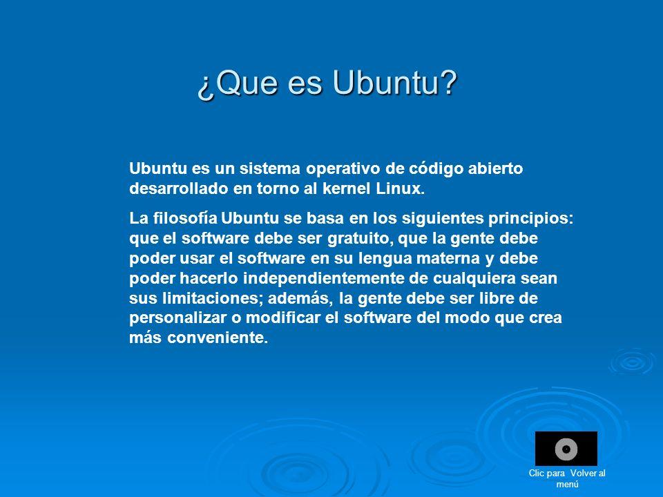 ¿Que es Ubuntu? Ubuntu es un sistema operativo de código abierto desarrollado en torno al kernel Linux. La filosofía Ubuntu se basa en los siguientes