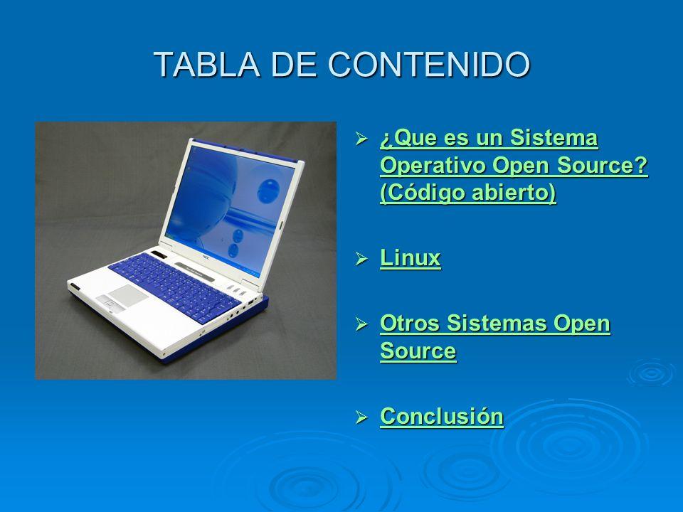TABLA DE CONTENIDO ¿Que es un Sistema Operativo Open Source? (Código abierto) ¿Que es un Sistema Operativo Open Source? (Código abierto) ¿Que es un Si