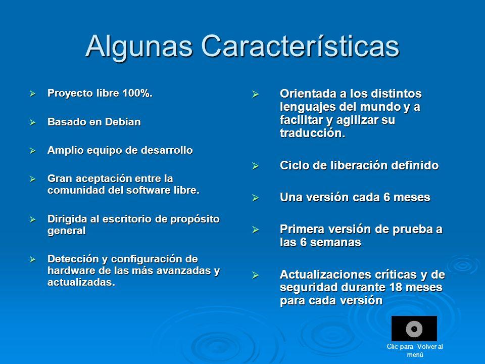 Algunas Características Proyecto libre 100%. Proyecto libre 100%. Basado en Debian Basado en Debian Amplio equipo de desarrollo Amplio equipo de desar