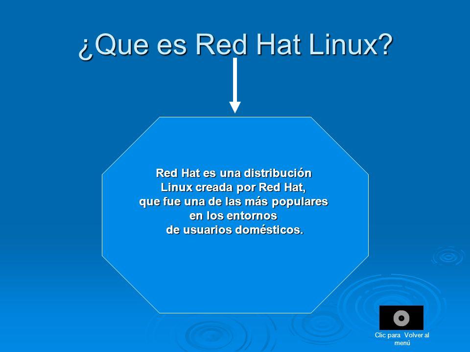 ¿Que es Red Hat Linux? Red Hat es una distribución Linux creada por Red Hat, que fue una de las más populares en los entornos de usuarios domésticos.