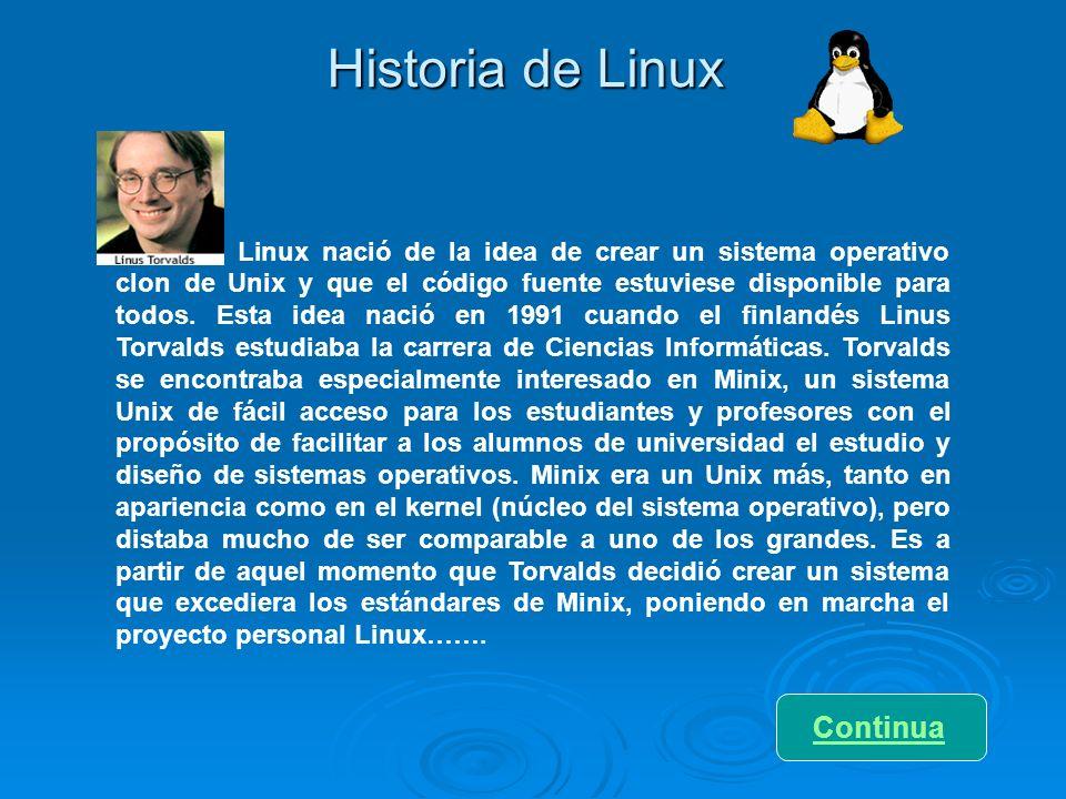 Historia de Linux Linux nació de la idea de crear un sistema operativo clon de Unix y que el código fuente estuviese disponible para todos. Esta idea