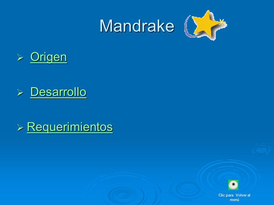 Mandrake Origen OrigenOrigen Desarrollo DesarrolloDesarrollo Requerimientos Requerimientos Requerimientos Clic para Volver al menú