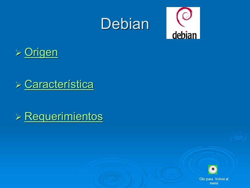 Debian Origen Origen Origen Característica Característica Característica Requerimientos Requerimientos Requerimientos Clic para Volver al menú