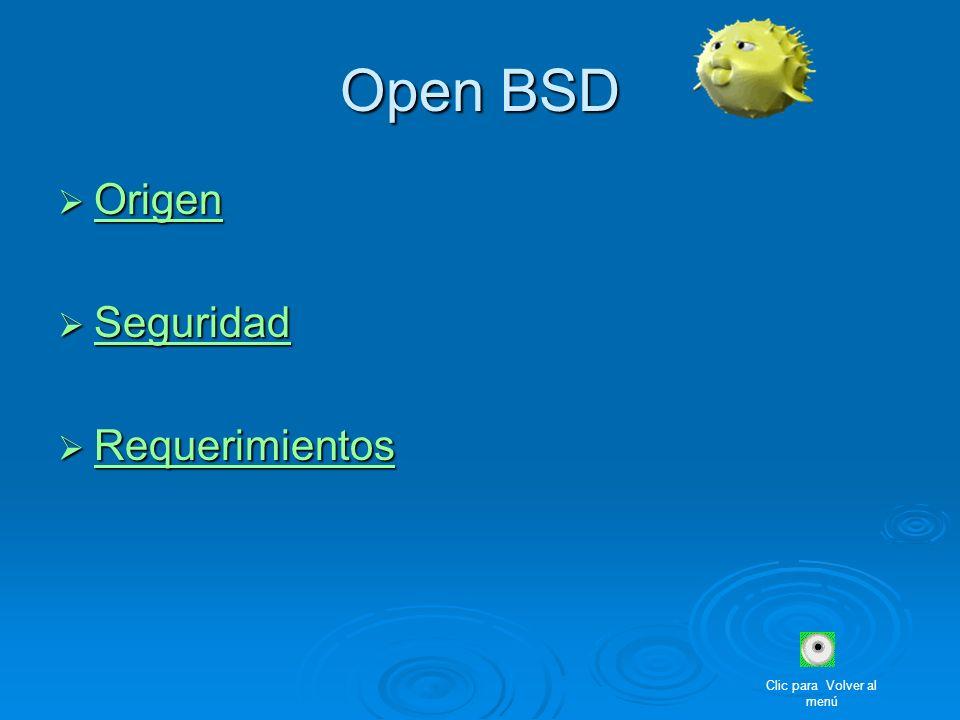 Open BSD Origen Origen Origen Seguridad Seguridad Seguridad Requerimientos Requerimientos Requerimientos Clic para Volver al menú