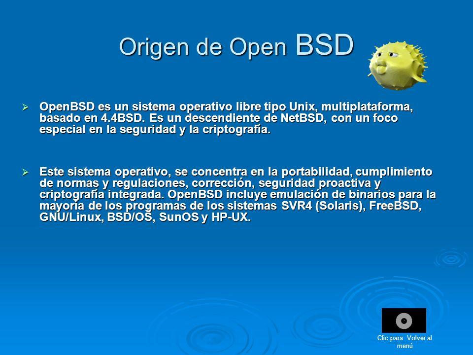 Origen de Open BSD OpenBSD es un sistema operativo libre tipo Unix, multiplataforma, basado en 4.4BSD. Es un descendiente de NetBSD, con un foco espec