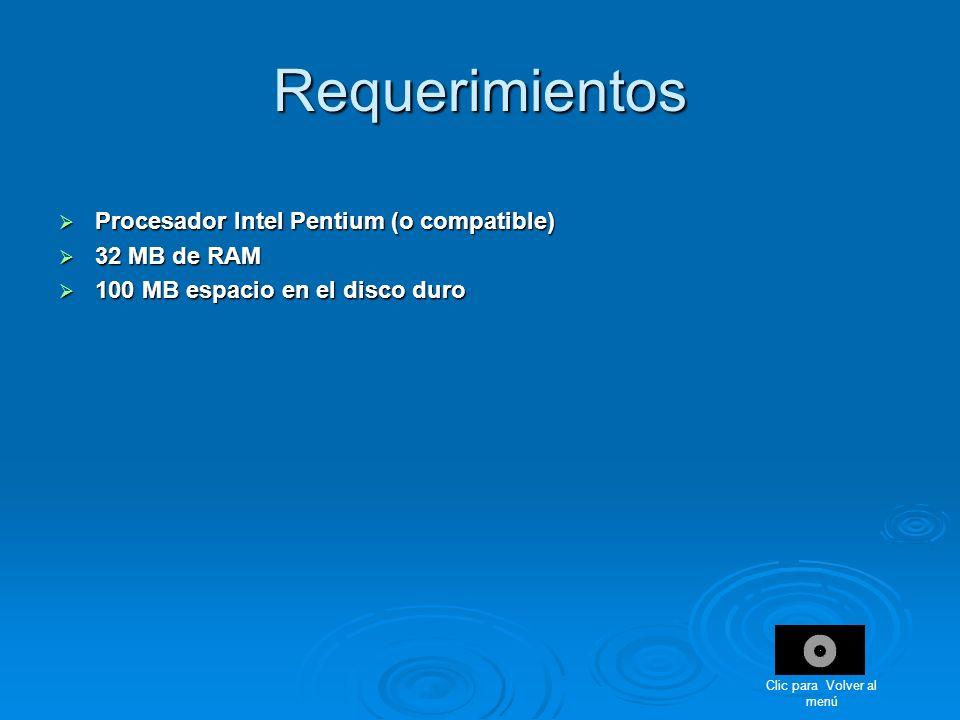 Requerimientos Procesador Intel Pentium (o compatible) Procesador Intel Pentium (o compatible) 32 MB de RAM 32 MB de RAM 100 MB espacio en el disco du