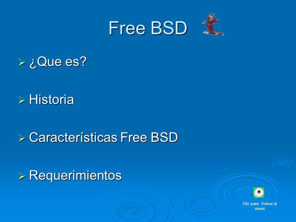 Free BSD ¿Que es? ¿Que es? Historia Historia Características Free BSD Características Free BSD Requerimientos Requerimientos Clic para Volver al menú
