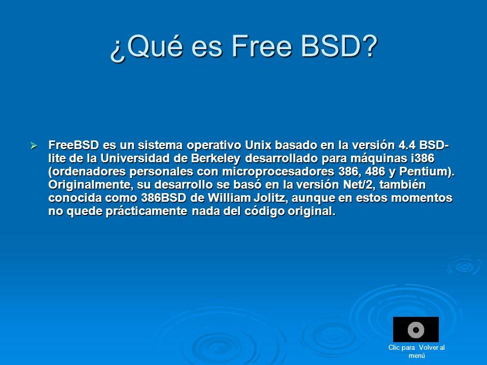 ¿Qué es Free BSD? FreeBSD es un sistema operativo Unix basado en la versión 4.4 BSD- lite de la Universidad de Berkeley desarrollado para máquinas i38