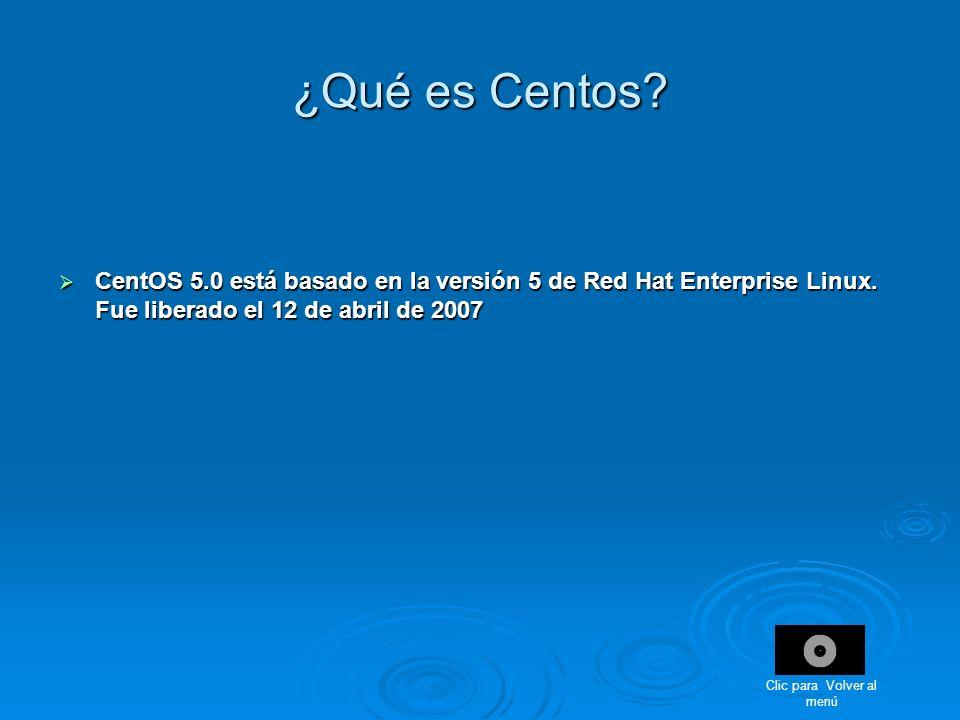 ¿Qué es Centos? CentOS 5.0 está basado en la versión 5 de Red Hat Enterprise Linux. Fue liberado el 12 de abril de 2007 CentOS 5.0 está basado en la v