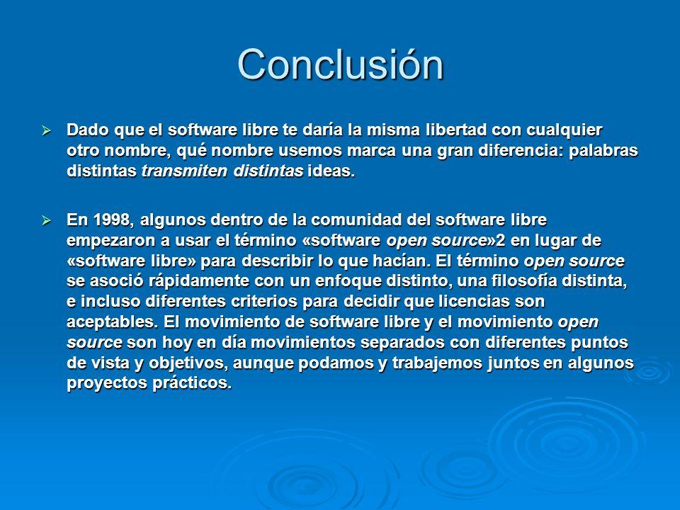 Conclusión Dado que el software libre te daría la misma libertad con cualquier otro nombre, qué nombre usemos marca una gran diferencia: palabras dist