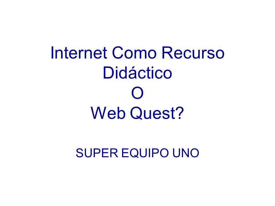 Internet Como Recurso Didáctico O Web Quest? SUPER EQUIPO UNO