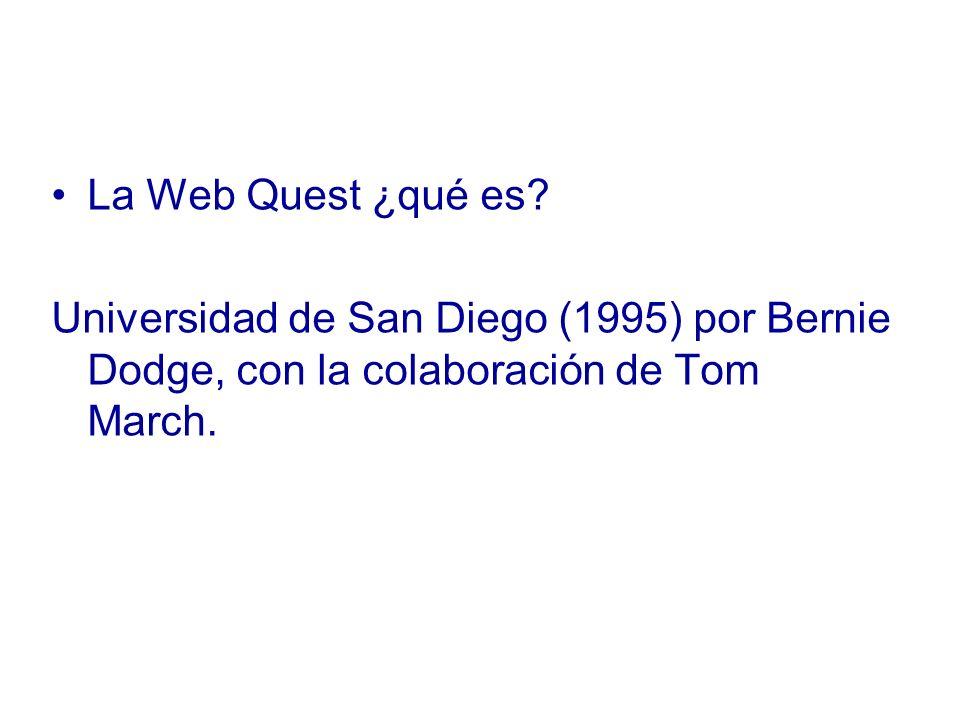 La Web Quest ¿qué es? Universidad de San Diego (1995) por Bernie Dodge, con la colaboración de Tom March.