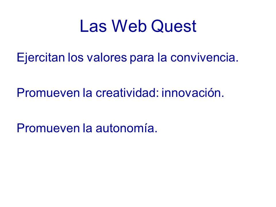 Las Web Quest Ejercitan los valores para la convivencia. Promueven la creatividad: innovación. Promueven la autonomía.