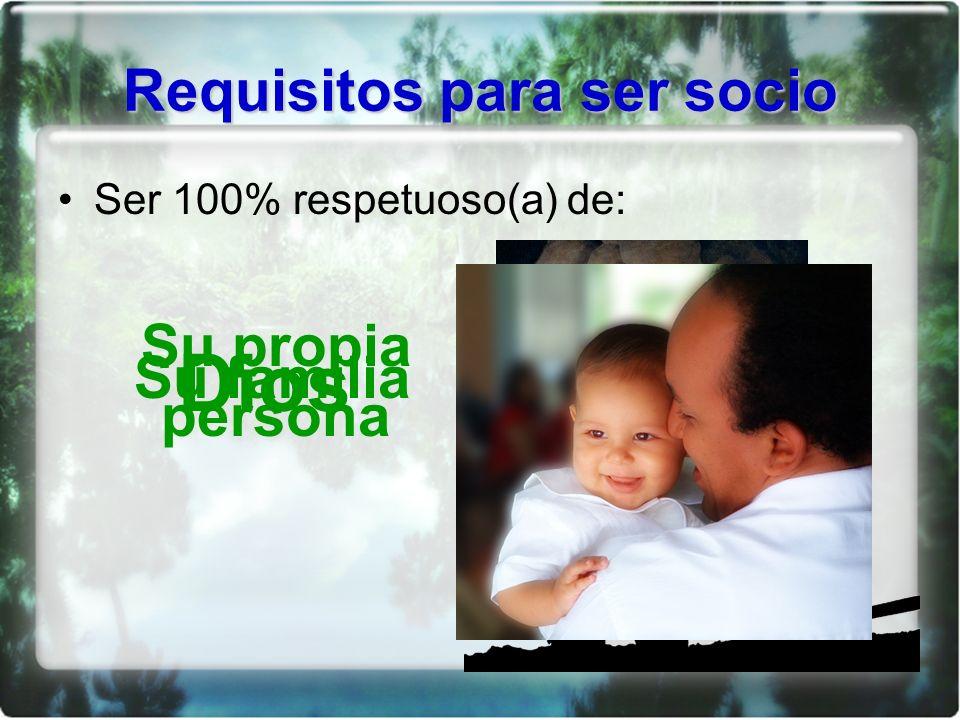 Requisitos para ser socio Ser 100% respetuoso(a) de: Dios Su propia persona Su familia