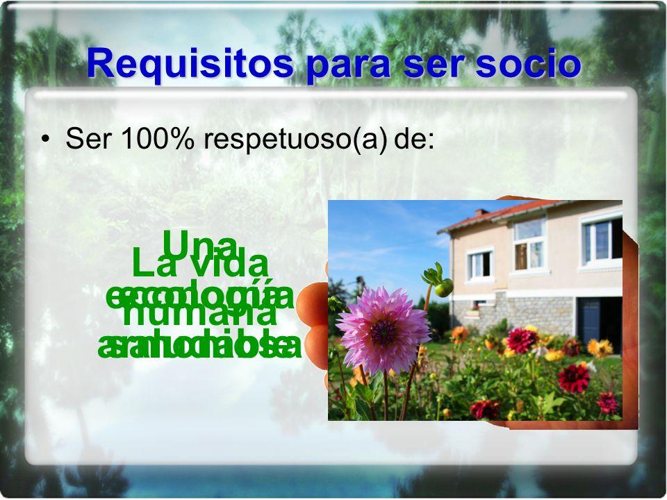Requisitos para ser socio Ser 100% respetuoso(a) de: La vida humana Una ecología armoniosa Una economía saludable