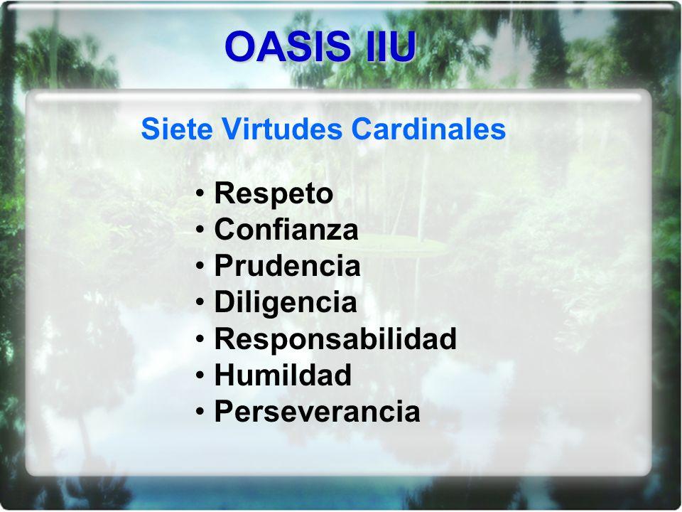 Siete Virtudes Cardinales Respeto Confianza Prudencia Diligencia Responsabilidad Humildad Perseverancia OASIS IIU