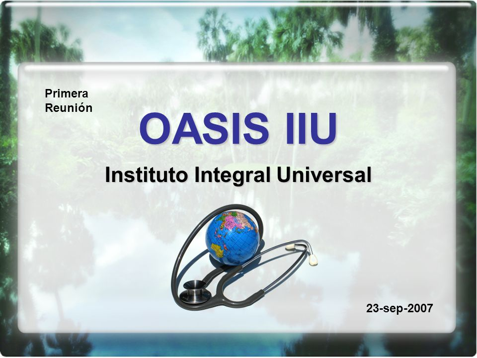 OASIS IIU Instituto Integral Universal Primera Reunión 23-sep-2007