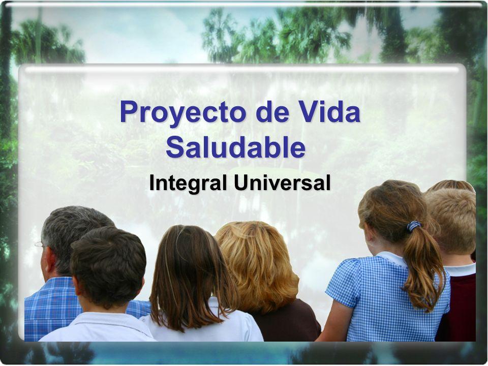 Proyecto de Vida Saludable Proyecto de Vida Saludable Integral Universal
