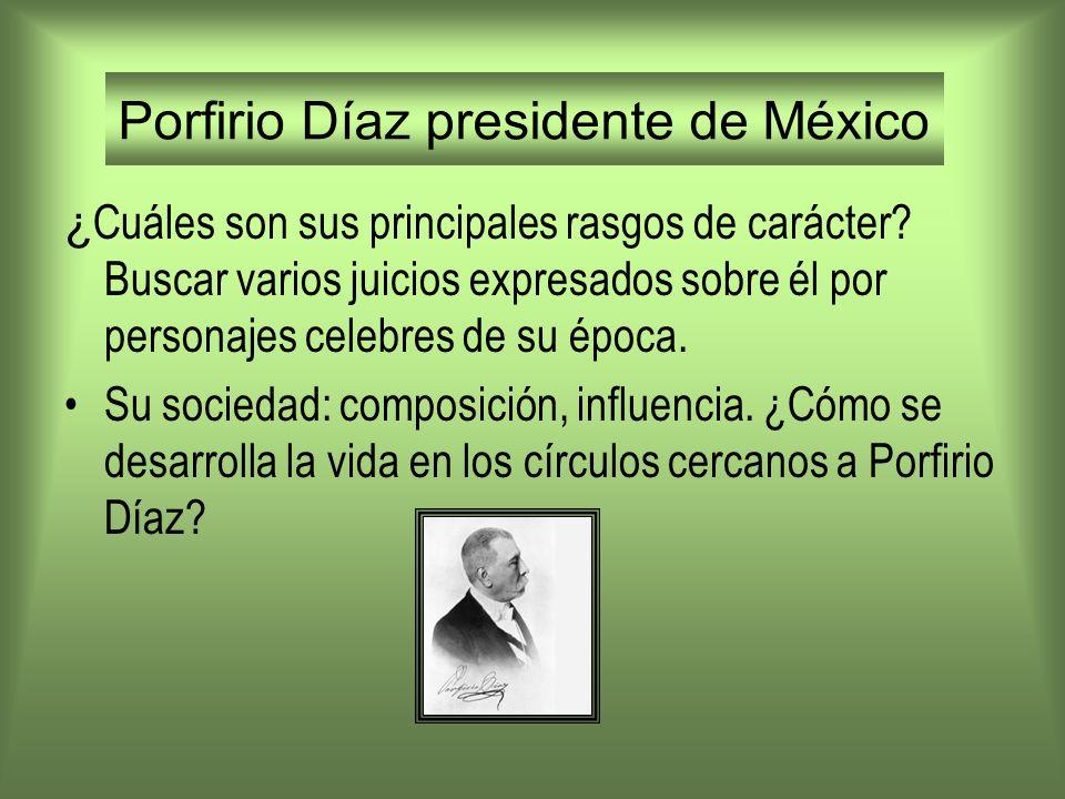 Porfirio Díaz presidente de México ¿ Cuáles son sus principales rasgos de carácter? Buscar varios juicios expresados sobre él por personajes celebres