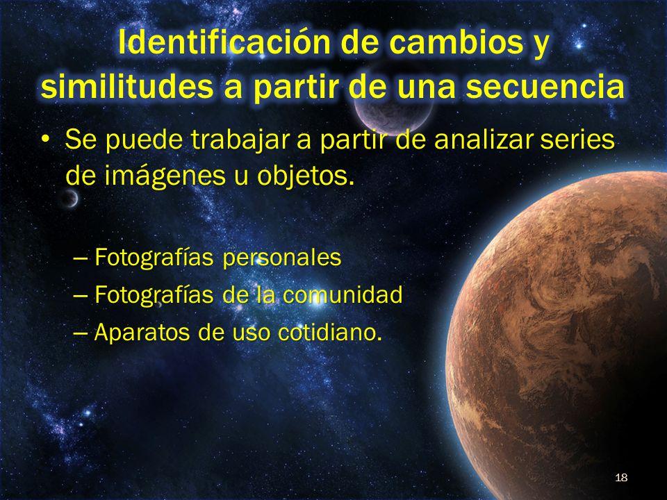 Se puede trabajar a partir de analizar series de imágenes u objetos.