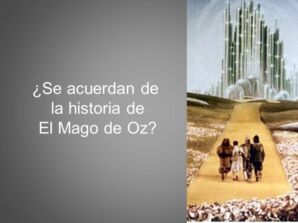 ¿Se acuerdan de la historia de El Mago de Oz?
